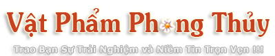 Vật Phẩm Phong Thủy – Chuỗi Cửa Hàng Phong Thủy NỔI TIẾNG